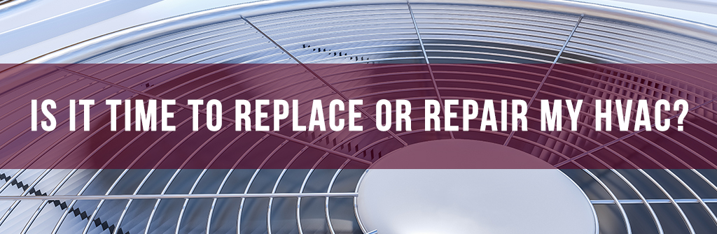 Is it Time to Replace or Repair My HVAC? | Repair vs Replace
