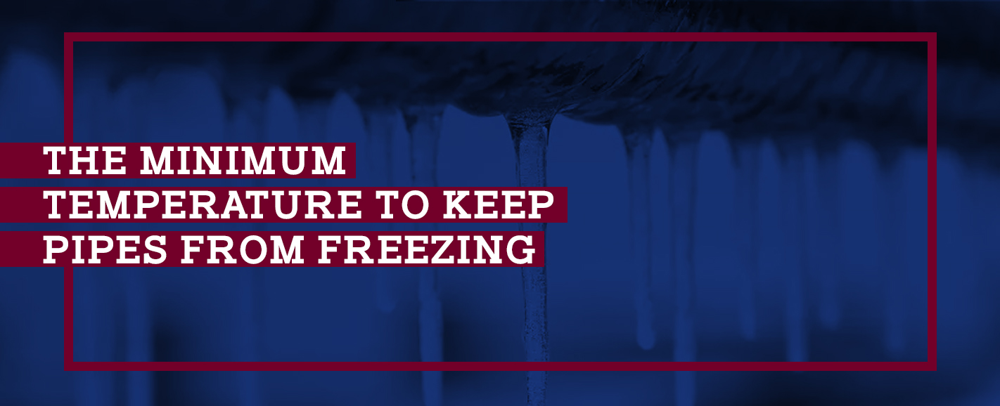 The Minimum Temperature to Keep Pipes From Freezing