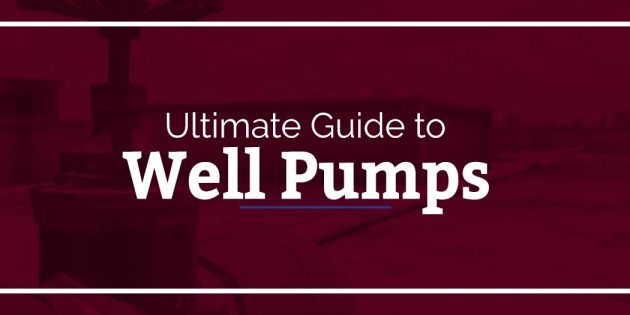 ultimate guide to well pumps